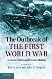img - for The Outbreak of the First World War: Structure, Politics, and Decision-Making book / textbook / text book