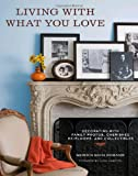 Living with What You Love: Decorating with Family Photos, Cherished Heirlooms, and Collectibles