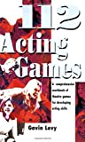 112 Acting Games: A Comprehensive Workbook Of Theatre Games For Developing Acting Skills