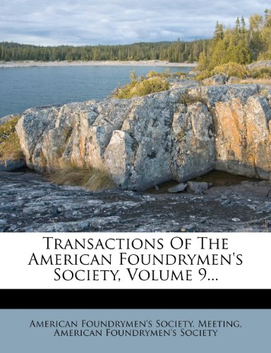 Transactions Of The American Foundrymen's Society, Volume 9...