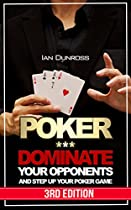 Poker: Dominate Your Opponents and Step Up Your Poker Game (Poker, Poker for Beginners)