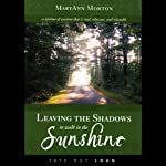 Leaving the Shadows to Walk in the Sunshine | MaryAnn Morton