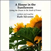 A House in the Sunflowers: Living the Dream in the South of France | [Ruth Silvestre]