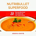 Nutribullet Superfood: 31 Heavenly Nutribullet Soup Recipes You Can't Blend Without | Jessica David