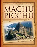 Machu Picchu (Places of Old)