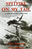 Spitfire on My Tail: A View from the Other Side (1872836798) by Steinhilper, Ulrich