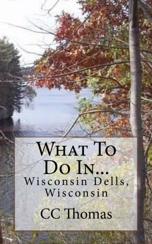What To Do In...Wisconsin Dells, Wisconsin (Volume 4)