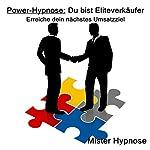 Power-Hypnose: Du bist Eliteverkäufer: Erreiche dein nächstes Umsatzziel    Mister Hypnose