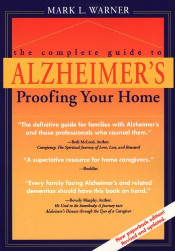 The Complete Guide to Alzheimer's Proofing your Home, Warner, Mark L.