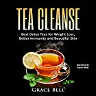 Tea Cleanse: Best Detox Teas for Weight Loss, Better Immunity and Beautiful Skin Hörbuch von Grace Bell Gesprochen von: Kevin Theis