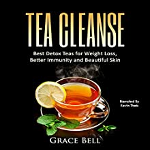 Tea Cleanse: Best Detox Teas for Weight Loss, Better Immunity and Beautiful Skin Audiobook by Grace Bell Narrated by Kevin Theis