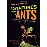Adventures Among Ants: A Global Safari with a Cast of Trillionsby Mark W. Moffett