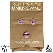 Journey Thru the Unknown: The Memoirs of the Unknown Comic (       UNABRIDGED) by The Unknown Comic, a.k.a. Murray Langston Narrated by Murray Langston