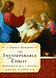The Incomparable Christ (Moody Classics) (080245660X) by Sanders, J. Oswald