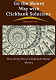 Go the Money Way with Clickbank Solutions: How Every Bit of Clickbank Means Money