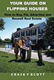 Your Guide On Flipping Houses: How To Buy, Fix, Advertise and Resell Real Estate