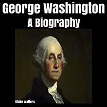 George Washington: A Biography Audiobook by Blake Walters Narrated by Jason Sprenger