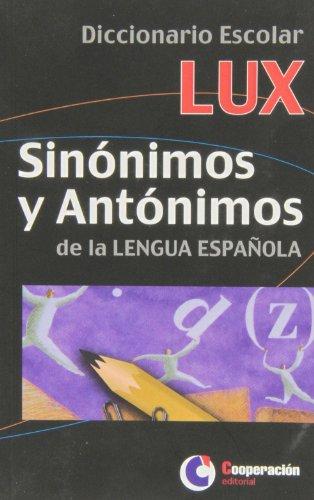 Dicc. escolar lux sinonimos y antonimos de la lengua española