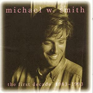 Michael W. Smith - The First Decade 1983-1993 1993