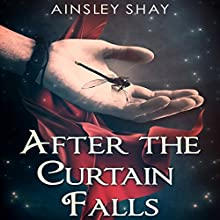 After the Curtain Falls (       UNABRIDGED) by Ainsley Shay Narrated by Brendan McCay