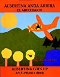 Albertina anda arriba: el abecedario / Albertina Goes Up: An Alphabet Book (Bilingual Books)