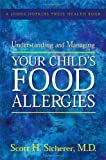 img - for Understanding and Managing Your Child's Food Allergies (A Johns Hopkins Press Health Book) by Scott H. Sicherer (2006-10-19) book / textbook / text book