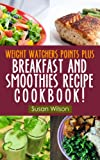 "Weight Watcher ""Friendly"" Points Plus Breakfast And Smoothie Recipes"