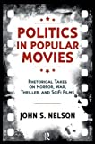 img - for Politics in Popular Movies: Rhetorical Takes on Horror, War, Thriller, and Sci-Fi Films (Media and Power) book / textbook / text book
