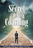 The Secret of Jewish Coaching (Motivational, Inspirational & Personal Growth) (Based on Kabbalah and Jewish Wisdom)