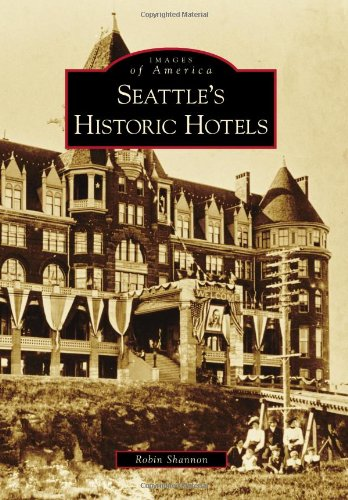 Seattle's Historic Hotels (Images of America) (Images of America (Arcadia Publishing))