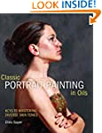 Classic Portrait Painting in Oils: Ke...