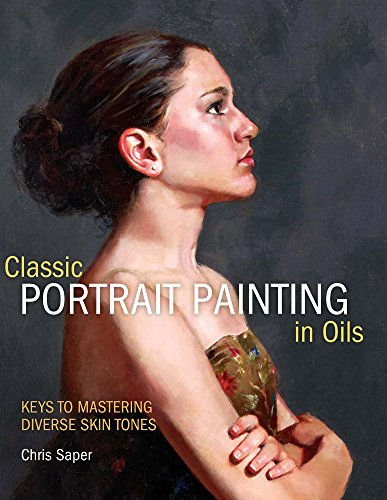 Classic Portrait Painting in Oils: Keys to Mastering Diverse Skin Tones (Painting Light In Oils compare prices)
