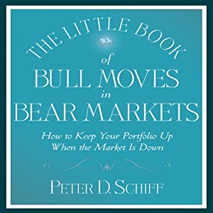 The Little Book of Bull Moves in Bear Markets: How to Keep Your Portfolio Up | [Peter D. Schiff]