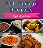 Indian Cooking: 101 Indian Recipes for Snacks, Appetizers, Dinner and Dessert - The Easy Indian Cookbook (indian cooking, indian recipes, indian cookbook, indian cuisine)