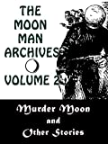 The Moon Man Archives, Volume 2: Murder Moon and Other Stories