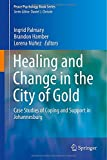 img - for Healing and Change in the City of Gold: Case Studies of Coping and Support in Johannesburg (Peace Psychology Book Series) book / textbook / text book