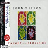 Caught in the Crossfire by Wetton, John (2000-02-23)
