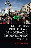 Electoral Protest and Democracy in the Developing World