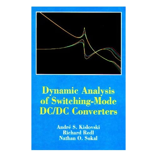 Dynamic Analysis of Switching-Mode DC-DC Converters (Electrical Engineering) Andre S. Kislovski