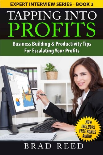 Tapping Into Profits: Business Building & Productivity Tips For Escalating Your Profits (Expert Interview Series) (Volume 3) PDF