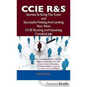 CCIE Routing and Switching Secrets To Acing The Exam and Successful Finding And Landing Your Next CCIE Routing and Switching Certified Job (English Edition)