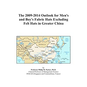 The 2009-2014 Outlook for Men's and Boys' Wool Felt Hats in Greater China Icon Group International