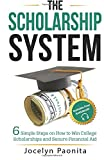 The Scholarship Sytem: 6 Simple Steps on How to Win Scholarships and Financial Aid