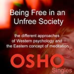 Being Free in an Unfree Society: Different Approaches of Western Psychology and the Eastern Concept of Meditation |  OSHO