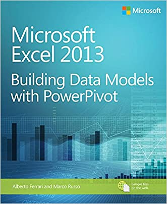 Microsoft Excel 2013 Building Data Models with PowerPivot: Building Data Models with PowerPivot (Business Skills)