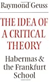 The Idea of a Critical Theory: Habermas and the Frankfurt School (Modern European Philosophy) (0521284228) by Geuss, Raymond
