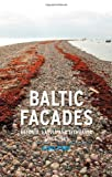Baltic Facades: Estonia, Latvia and Lithuania since 1945 (Reaktion Books - Contemporary Worlds)