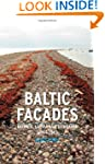Baltic Facades: Estonia, Latvia and L...