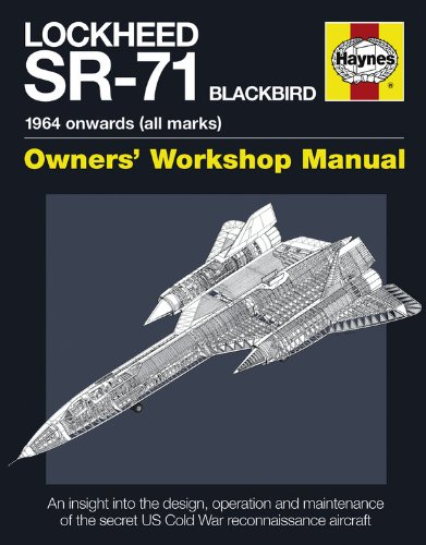 Lockheed SR-71 Blackbird Manual: An Insight into the Design, Operation and Maintenance of the Secret US Cold War Reconnaissance Aircraft (Haynes Owners Workshop Manuals)