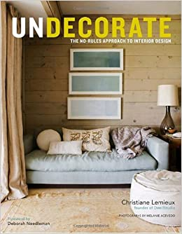 Undecorate The No Rules Approach To Interior Design Christiane Lemieux Rumaan Alam
